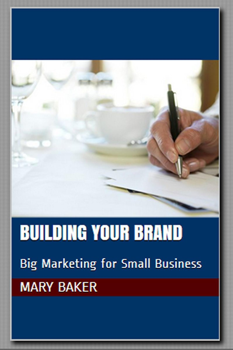 Building Your Brand: Big Marketing for Small Business