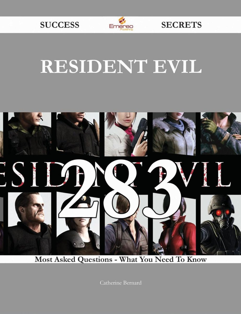 Resident Evil 283 Success Secrets - 283 Most Asked Questions On Resident Evil - What You Need To Know