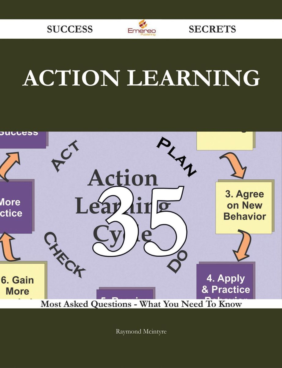 Action Learning 35 Success Secrets - 35 Most Asked Questions On Action Learning - What You Need To Know