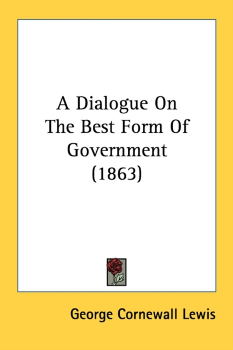 A Dialogue on the Best Form of Government (1863)