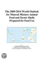 The 2009-2014 World Outlook for Mineral Mixture Animal Feed and Oyster Shells Prepared for Feed Use