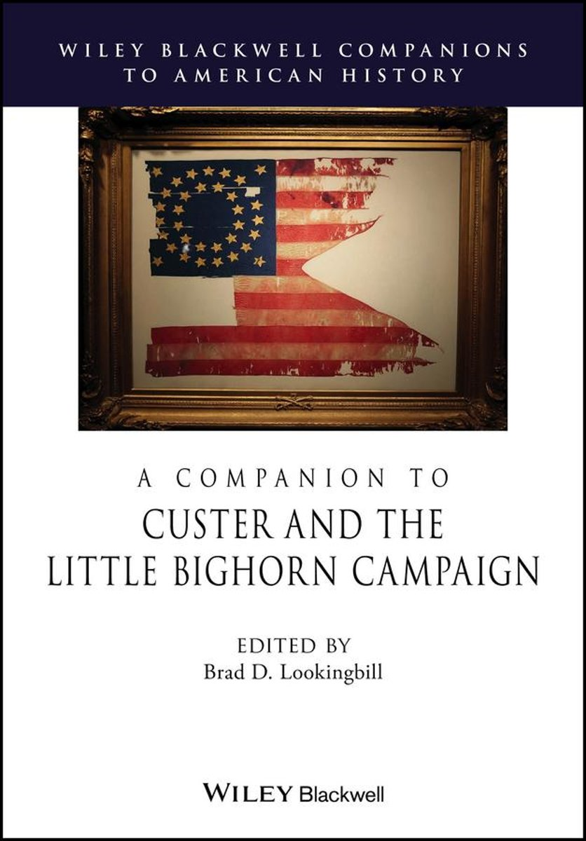 A Companion to Custer and the Little Bighorn Campaign
