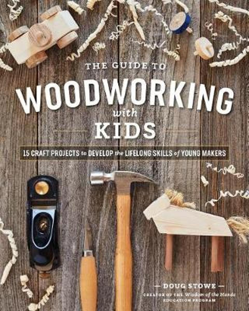 The Wisdom of the Hands Guide to Woodworking with Kids