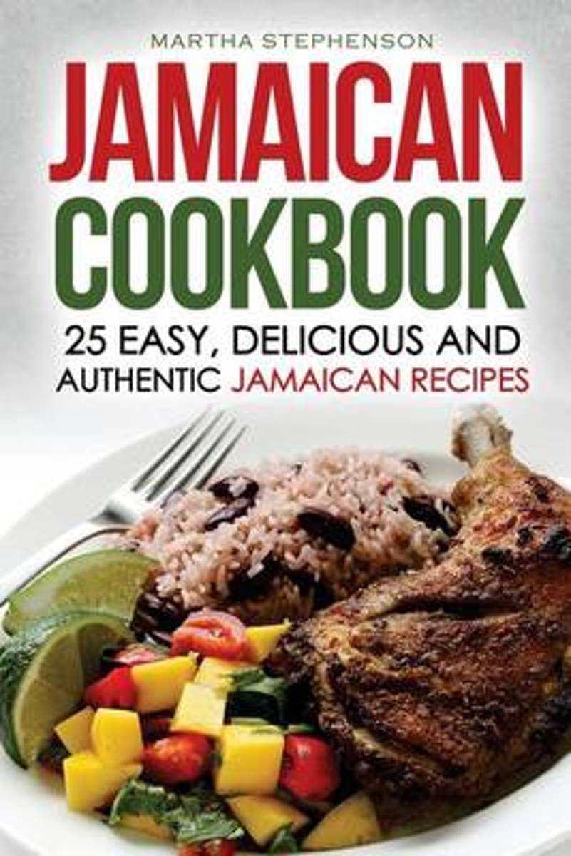 Jamaican Cookbook - 25 Easy, Delicious and Authentic Jamaican Recipes