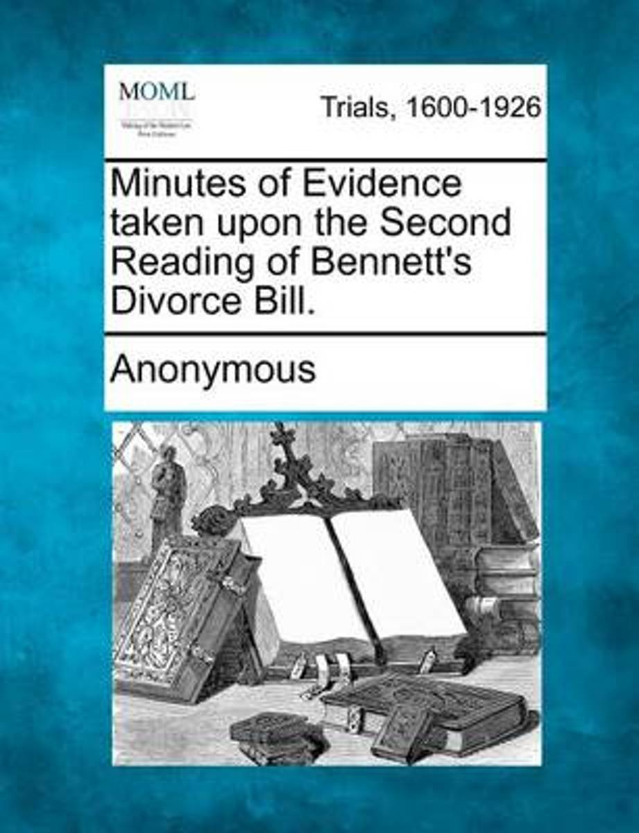 Minutes of Evidence Taken Upon the Second Reading of Bennett's Divorce Bill.