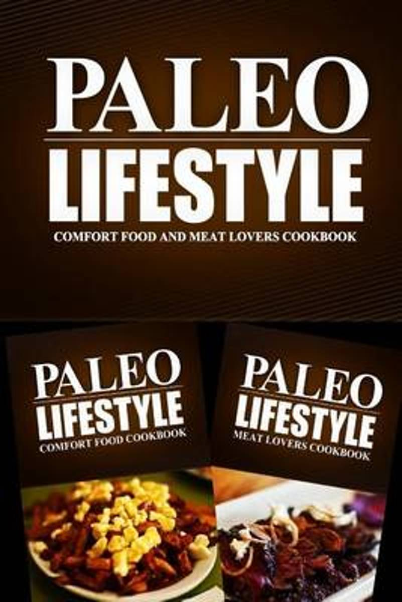 Paleo Lifestyle - Comfort Food and Meat Lovers Cookbook