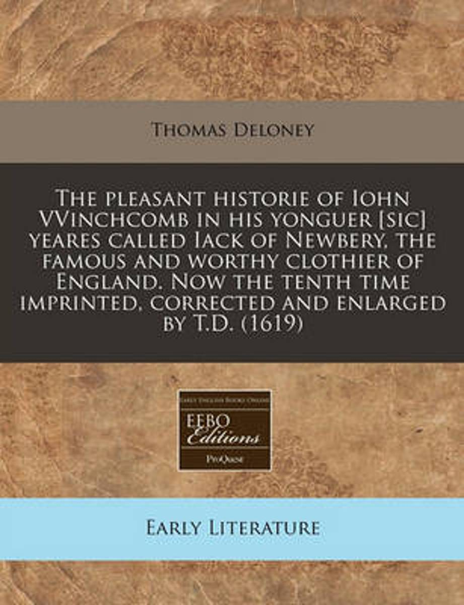 The Pleasant Historie of Iohn Vvinchcomb in His Yonguer [Sic] Yeares Called Iack of Newbery, the Famous and Worthy Clothier of England. Now the Tenth Time Imprinted, Corrected and Enlarged by