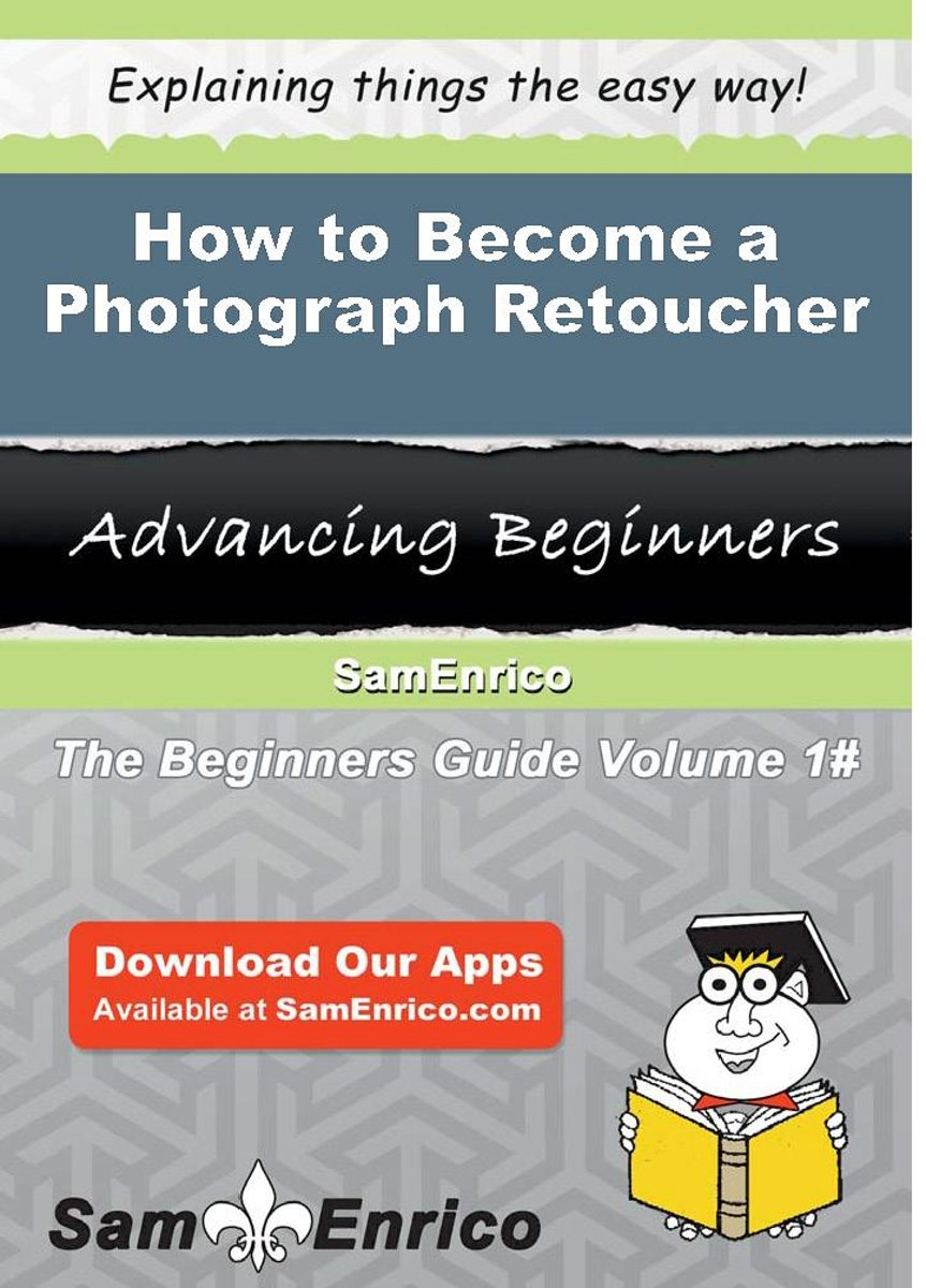 How to Become a Photograph Retoucher