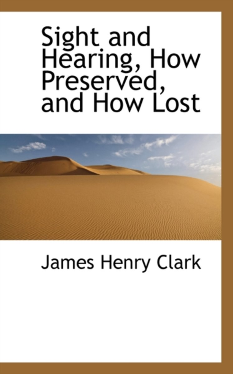 Sight and Hearing, How Preserved, and How Lost