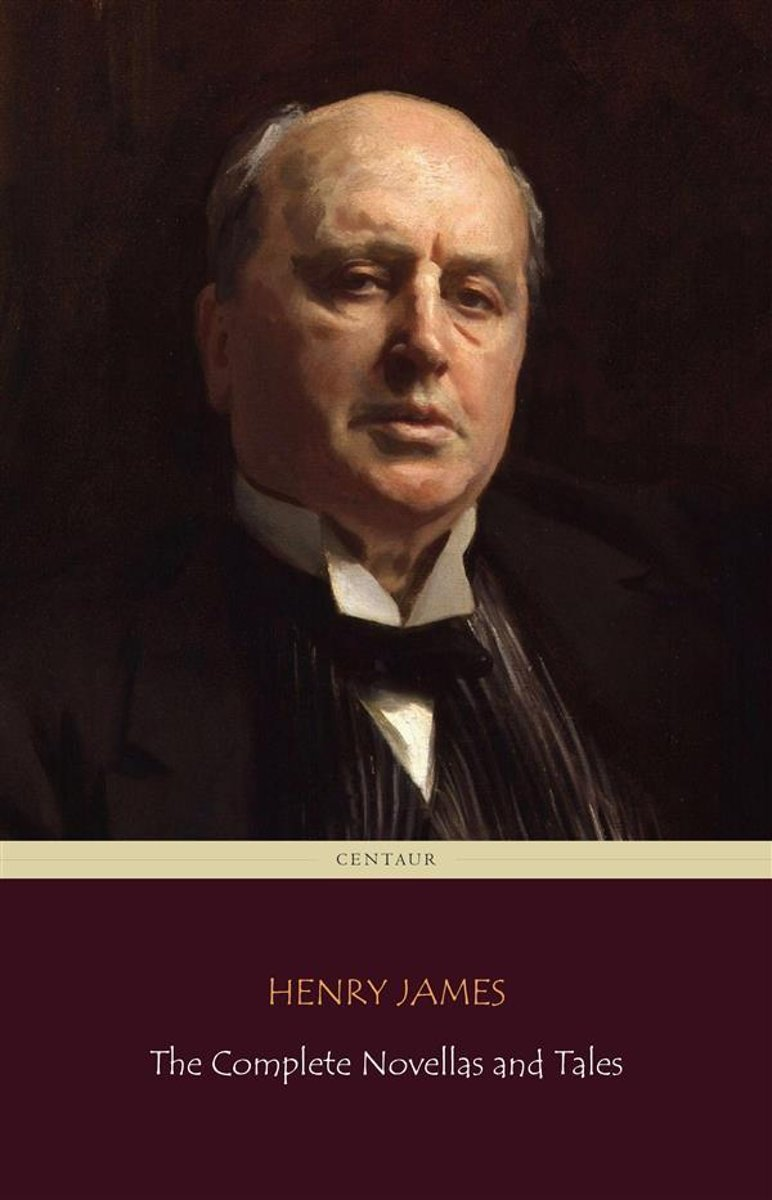 Henry James: The Complete Novellas and Tales (Centaur Classics)