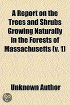 A Report On The Trees And Shrubs Growing Naturally In The Forests Of Massachusetts (V. 1)