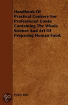 Handbook Of Practical Cookery For Professional Cooks Containing The Whole Science And Art Of Preparing Human Food.