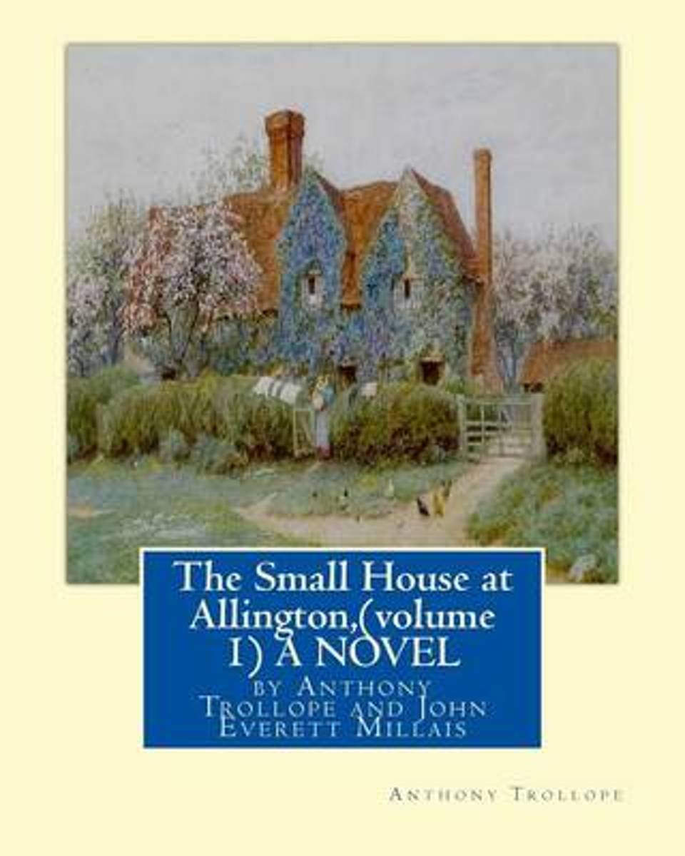 The Small House at Allington, by Anthony Trollope (Volume 1) a Novel Illustrated