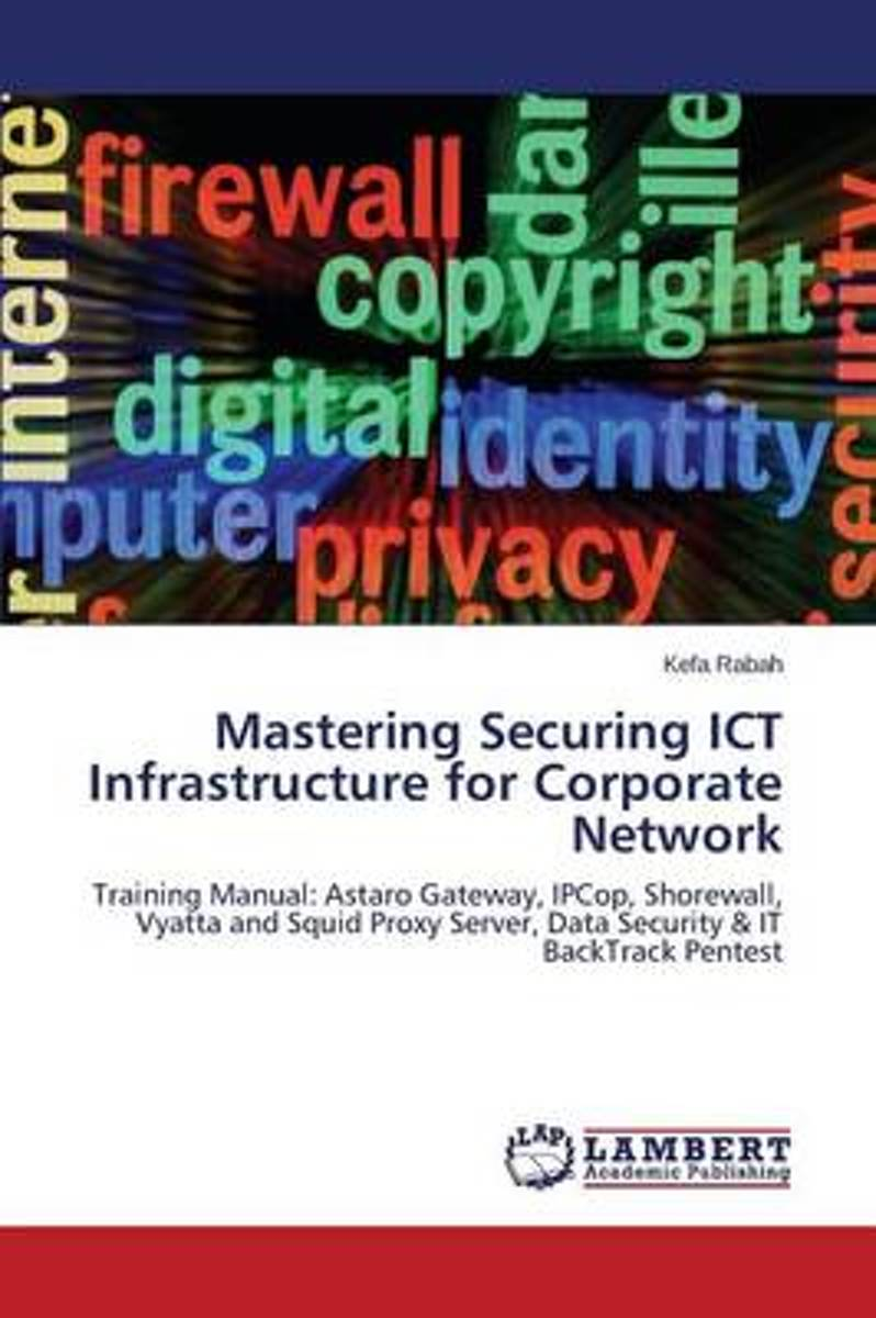 Mastering Securing Ict Infrastructure for Corporate Network
