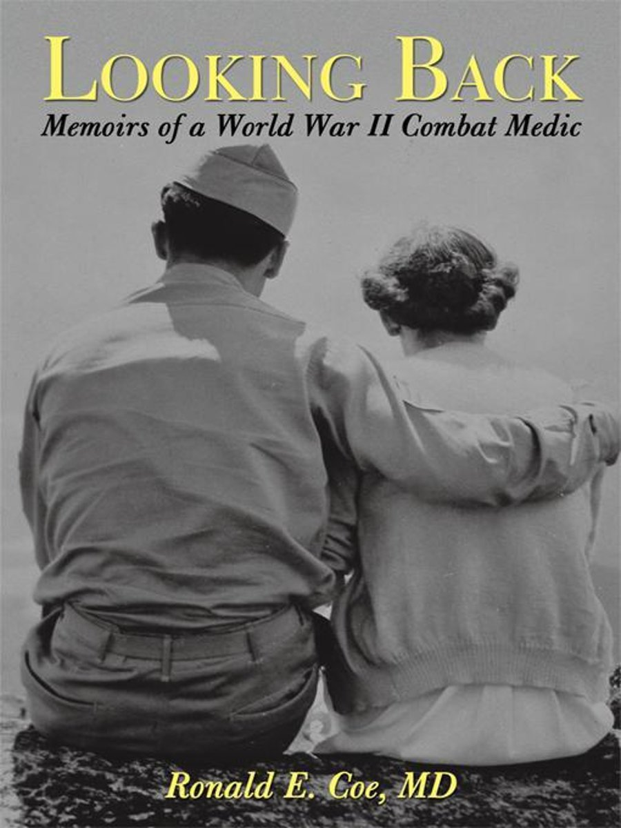 Looking Back: Memoirs of a World War II Combat Medic
