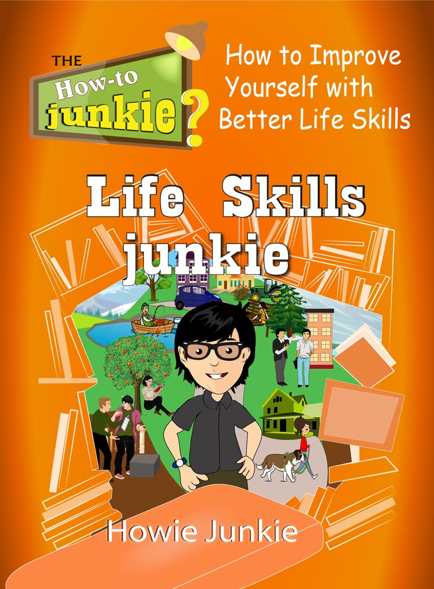 Life Skills Junkie: How to Improve Yourself with Better Life Skills