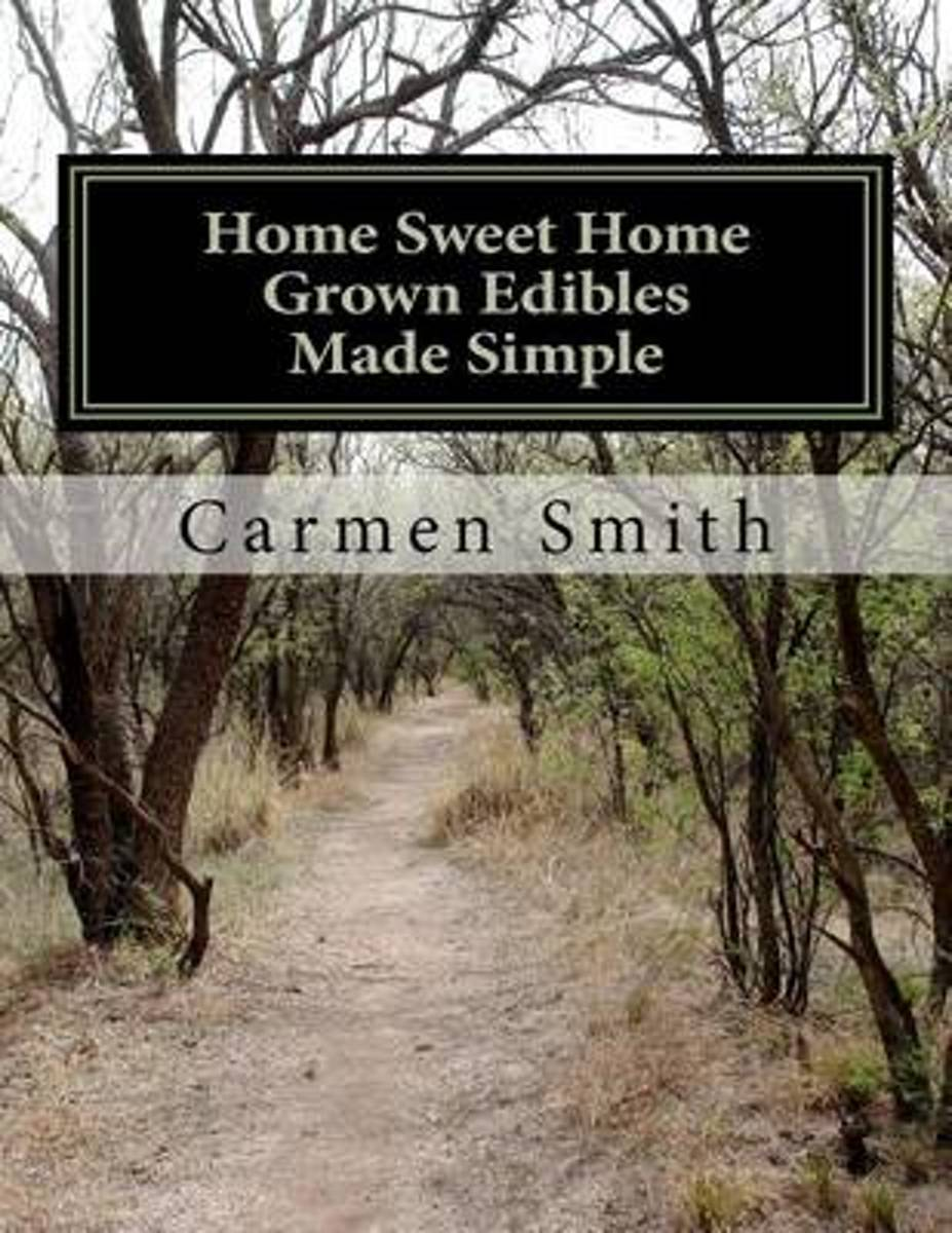 Home Sweet Home Grown Edibles Made Simple