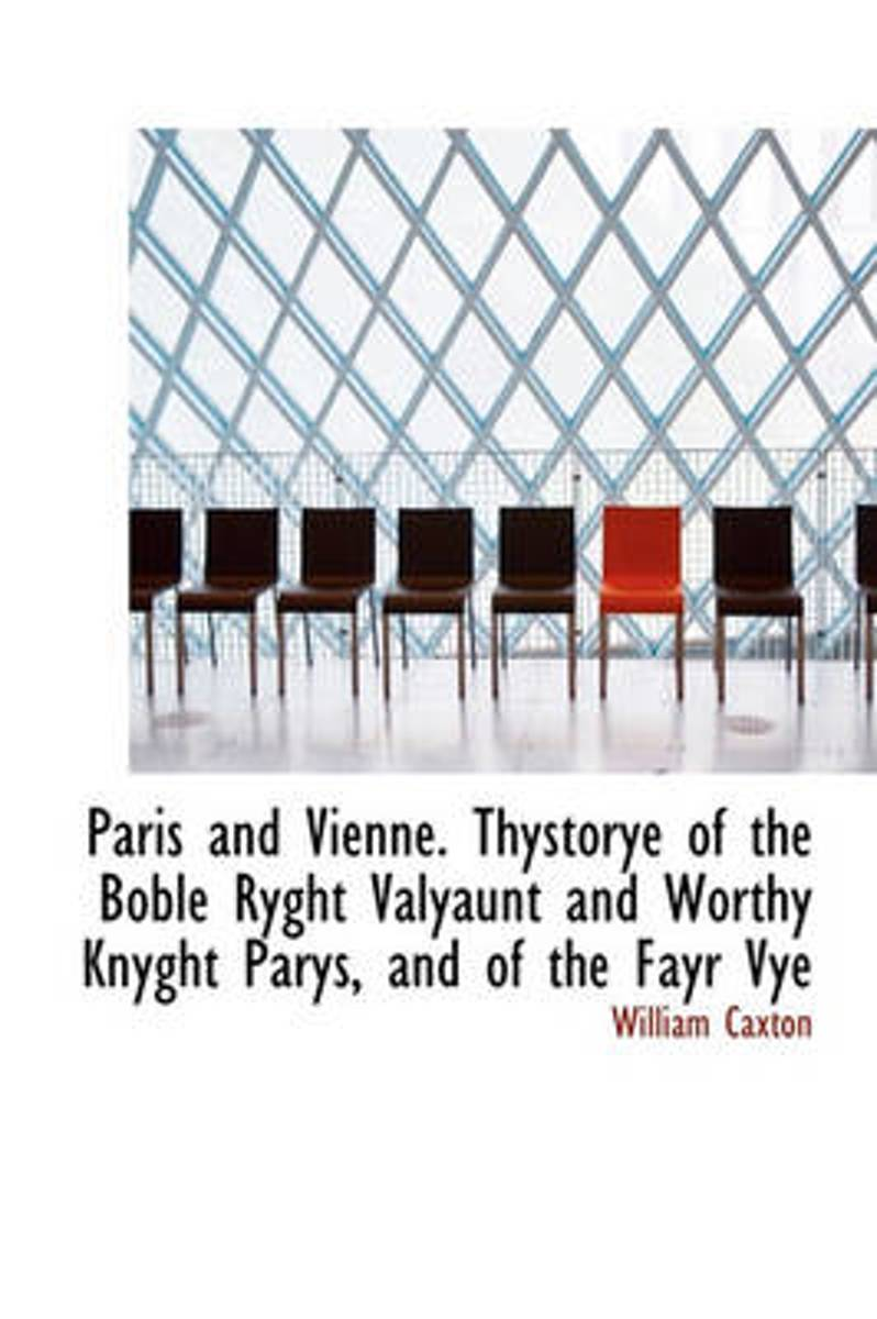 Paris and Vienne. Thystorye of the Boble Ryght Valyaunt and Worthy Knyght Parys, and of the Fayr Vye