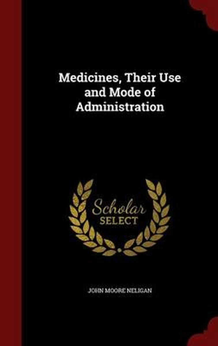 Medicines, Their Use and Mode of Administration