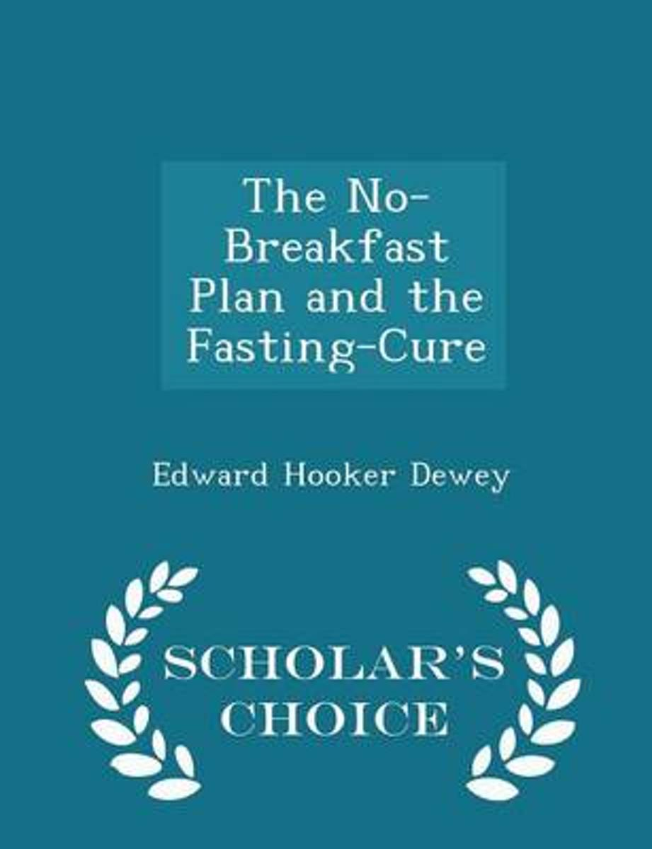 The No-Breakfast Plan and the Fasting-Cure - Scholar's Choice Edition
