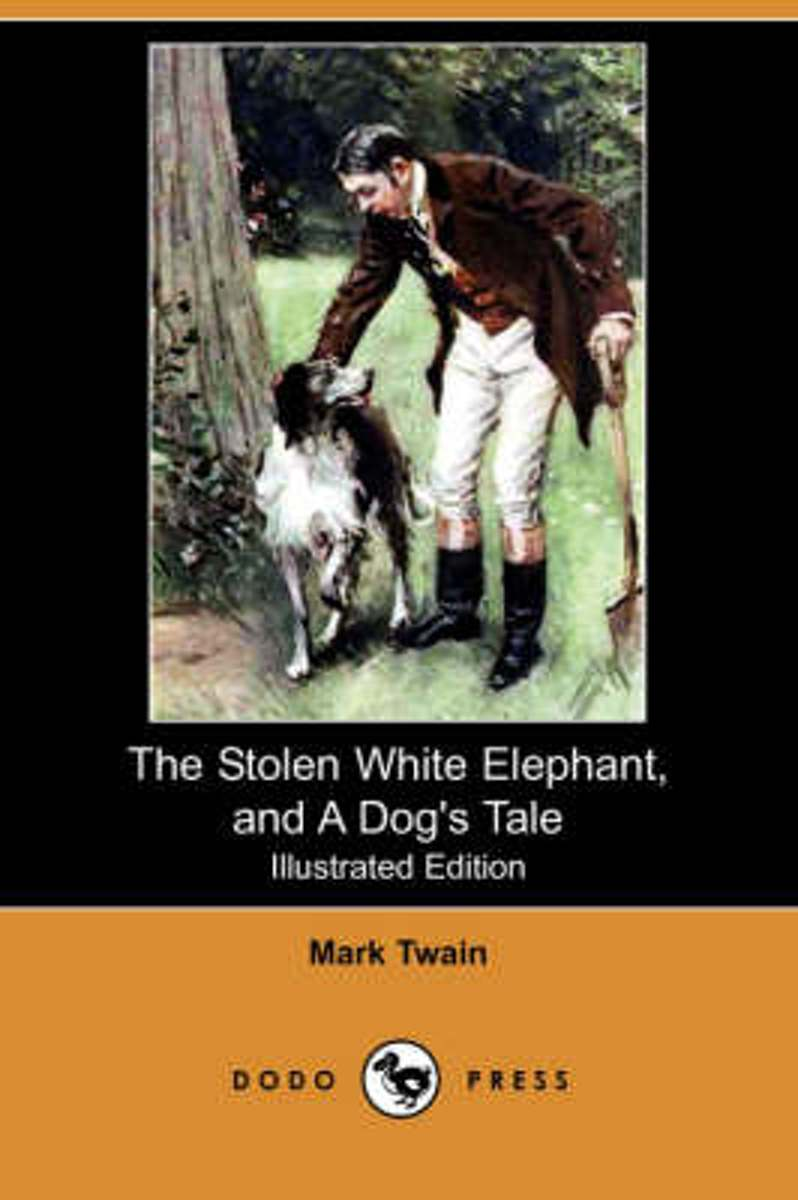 The Stolen White Elephant, and a Dog's Tale (Illustrated Edition) (Dodo Press)