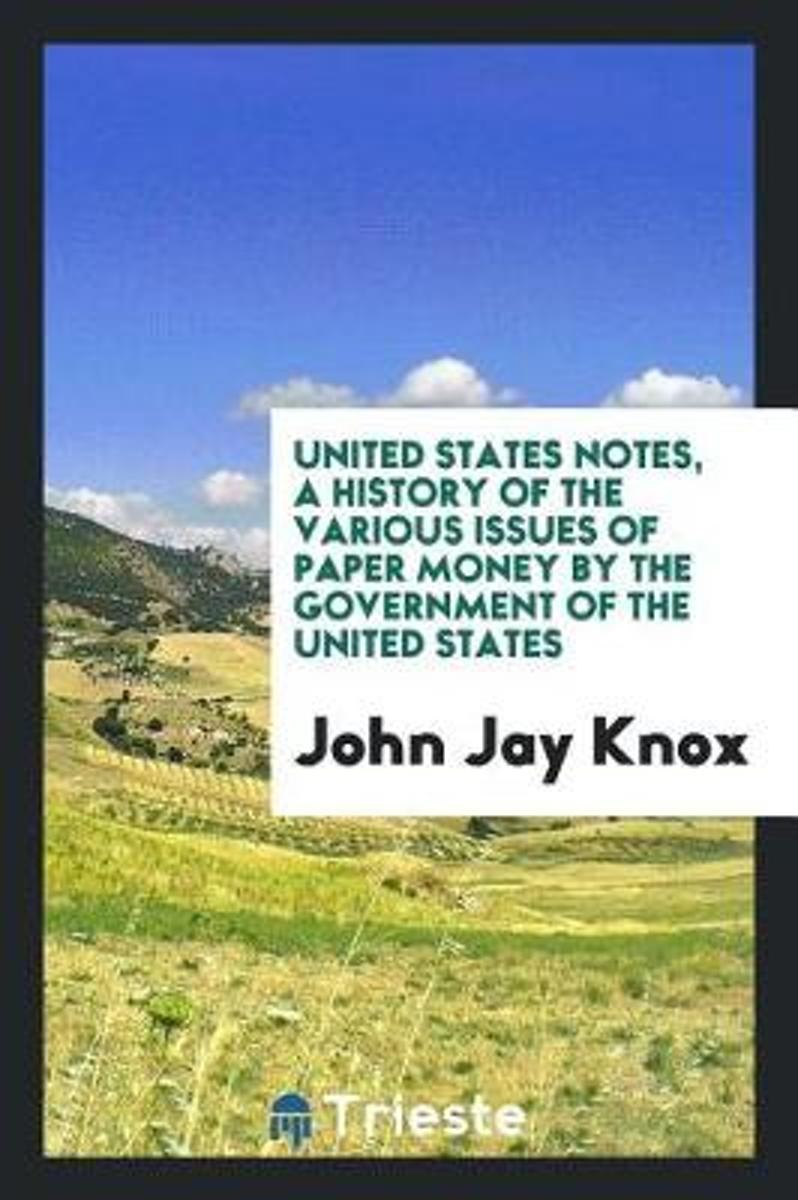 United States Notes, a History of the Various Issues of Paper Money by the Government of the United States