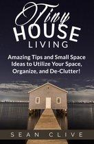 Tiny House Living Amazing Tips and Small Space Ideas to Utilize Your Space, Organize, and De-Clutter!