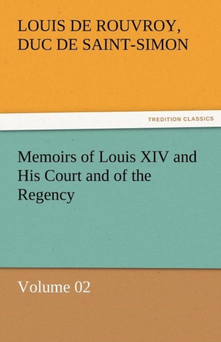Memoirs of Louis XIV and His Court and of the Regency - Volume 02