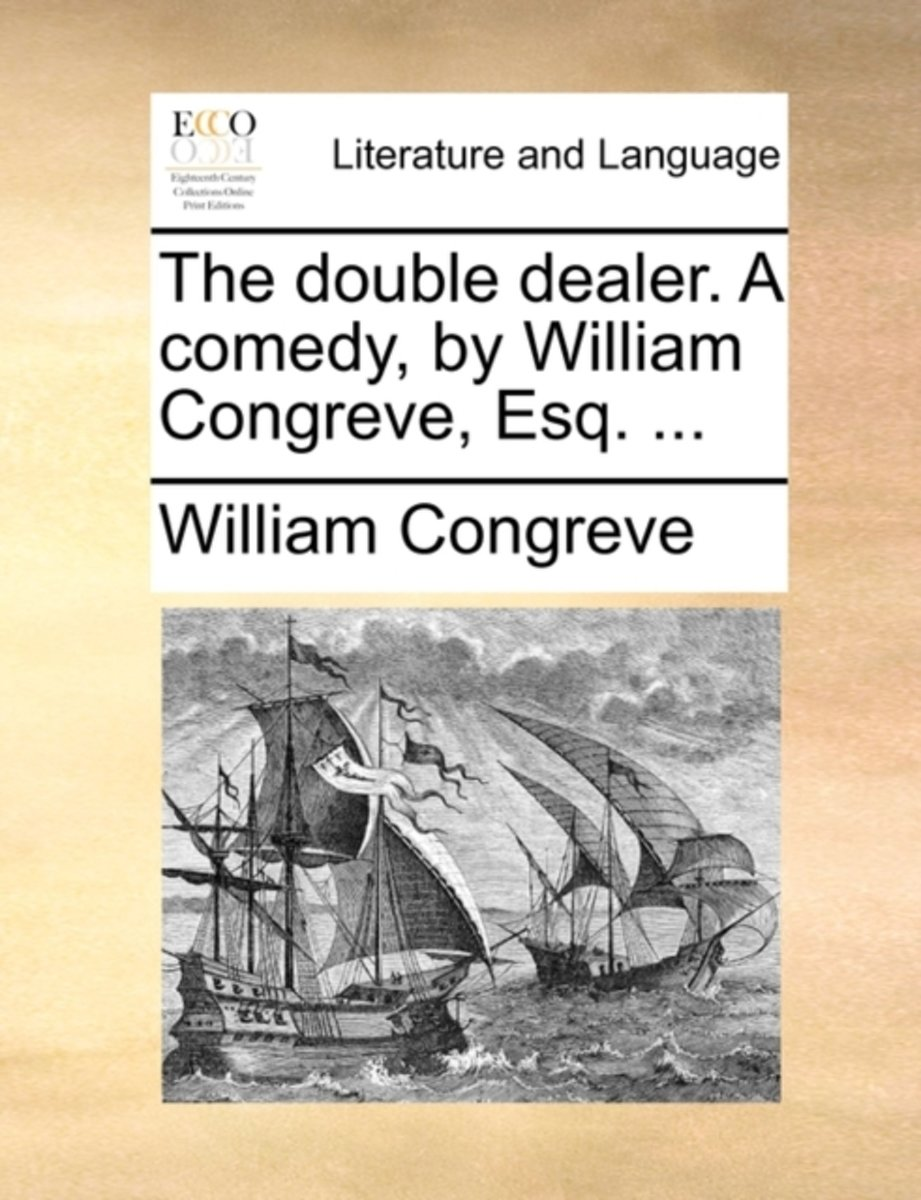 The Double Dealer. a Comedy, by William Congreve, Esq.