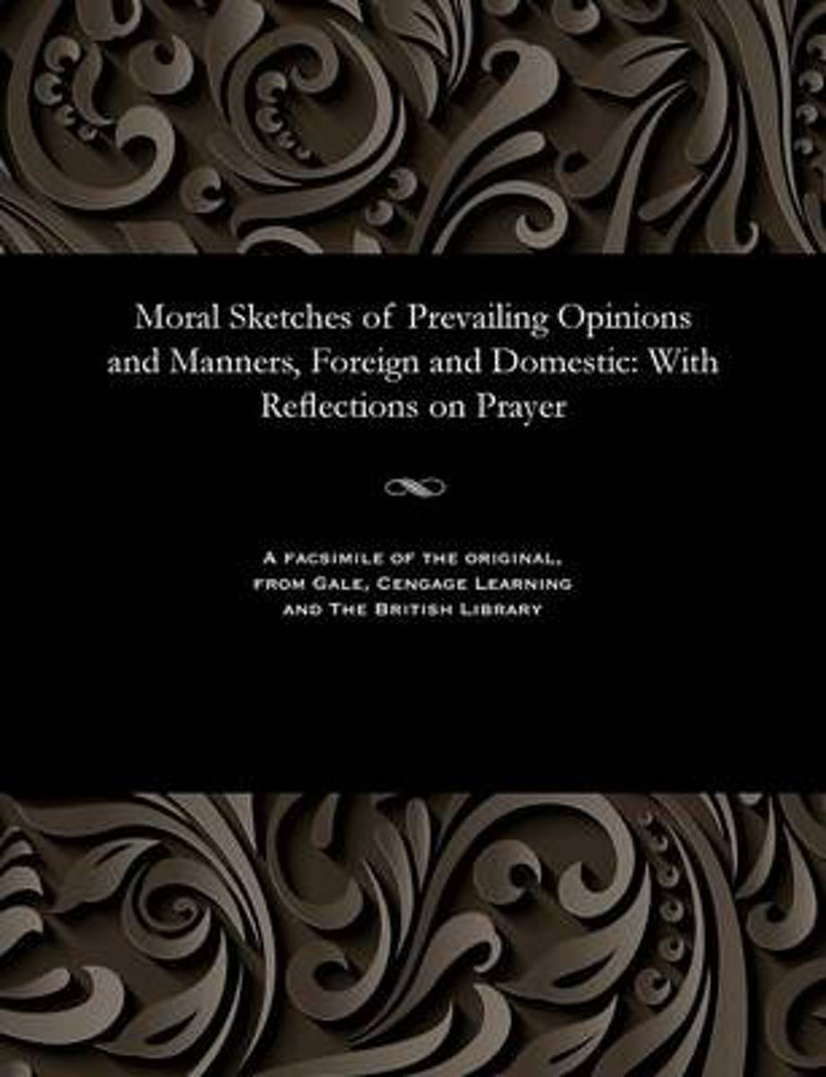 Moral Sketches of Prevailing Opinions and Manners, Foreign and Domestic