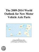 The 2009-2014 World Outlook for New Motor Vehicle Axle Parts