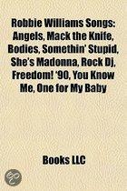 Robbie Williams Songs: Angels, Mack The Knife, Bodies, Somethin' Stupid, She's Madonna, Rock Dj, Freedom! '90, You Know Me, One For My Baby