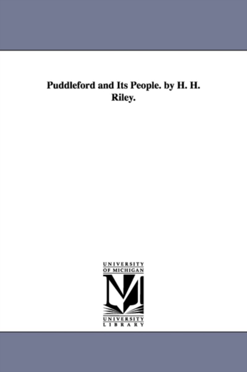 Puddleford and Its People. by H. H. Riley.