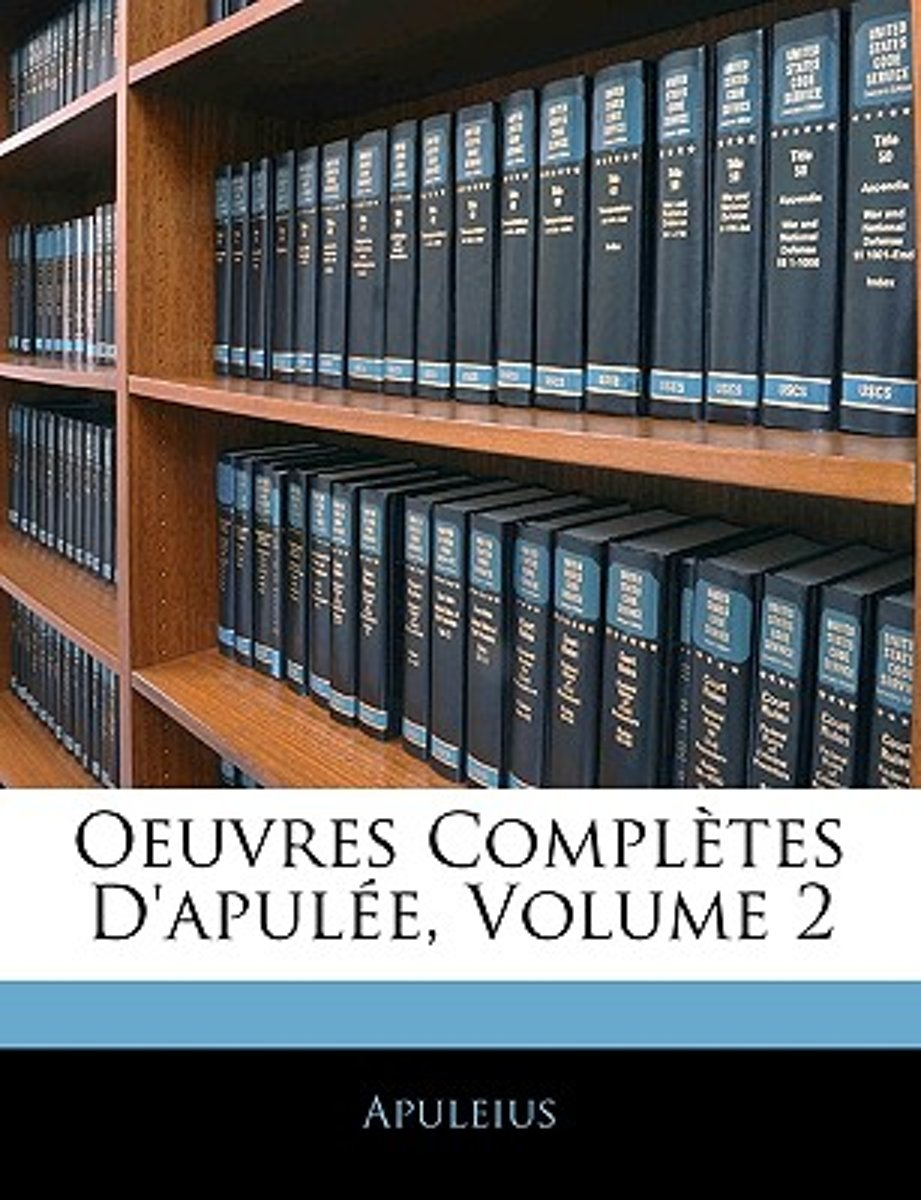 Oeuvres Completes D'Apulee, Volume 2