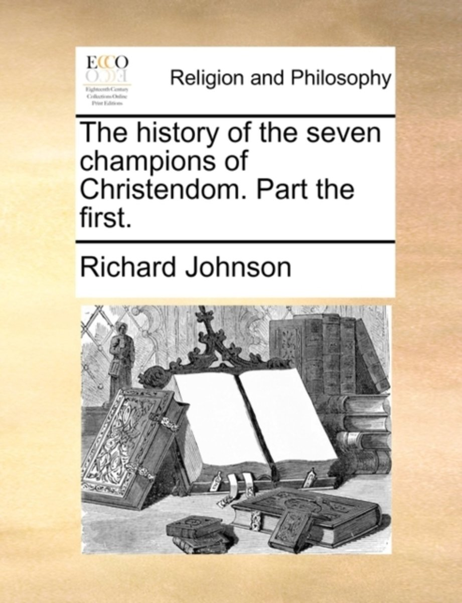 The History of the Seven Champions of Christendom. Part the First