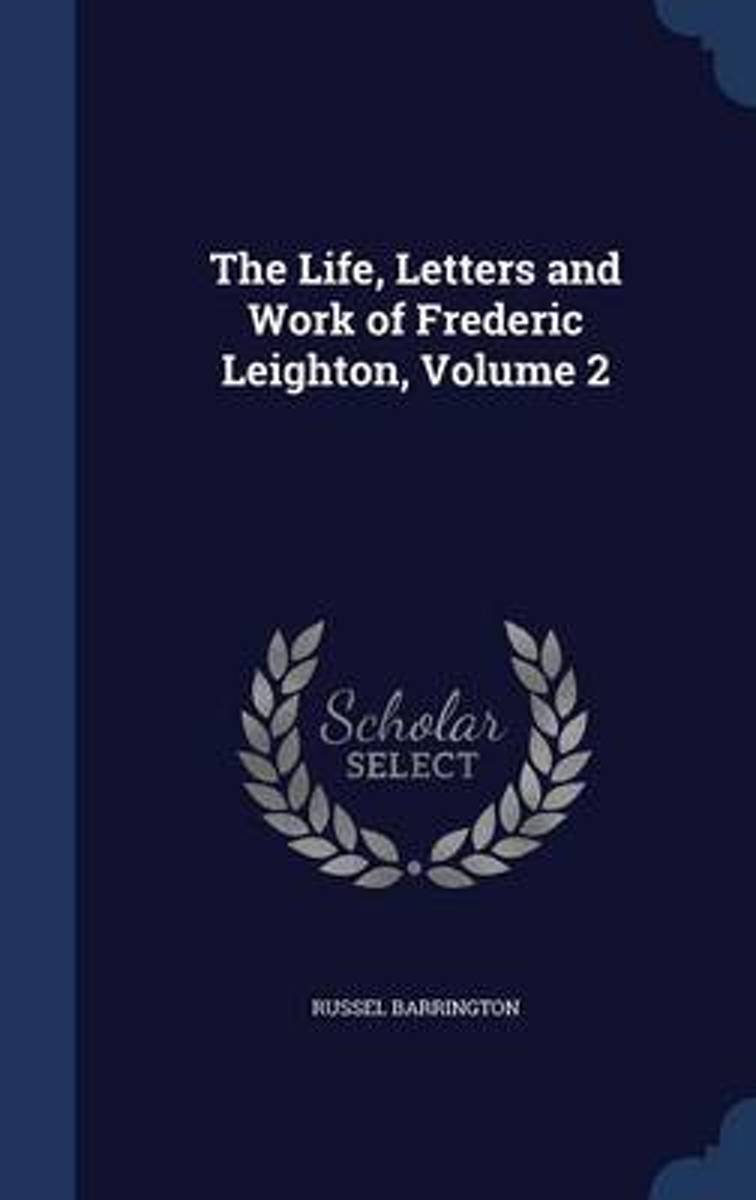 The Life, Letters and Work of Frederic Leighton; Volume 2