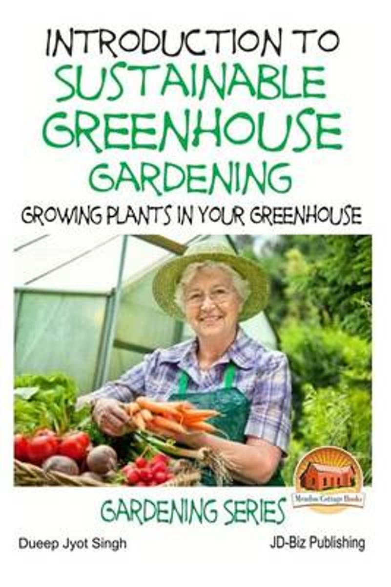 Introduction to Sustainable Greenhouse Gardening - Growing Plants in Your Greenhouse