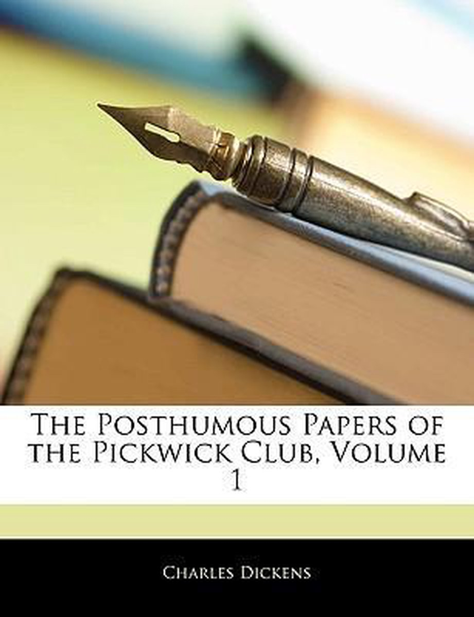 The Posthumous Papers of the Pickwick Club, Volume 1