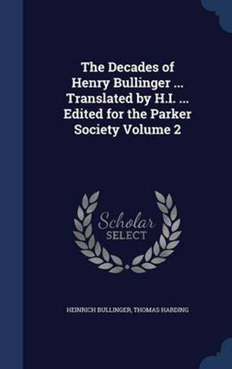 The Decades of Henry Bullinger ... Translated by H.I. ... Edited for the Parker Society; Volume 2