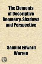 The Elements of Descriptive Geometry, Shadows and Perspective Volume 1; With a Brief Treatment of Trihedrals, Transversals, and Spherical, Axonometric and Oblique Projections for Colleges and