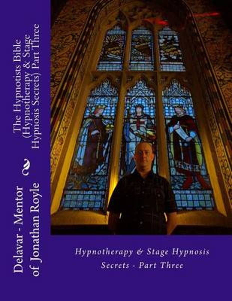 The Hypnotists Bible (Hypnotherapy & Stage Hypnosis Secrets) Part Three