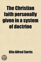 The Christian Faith Personally Given In A System Of Doctrine