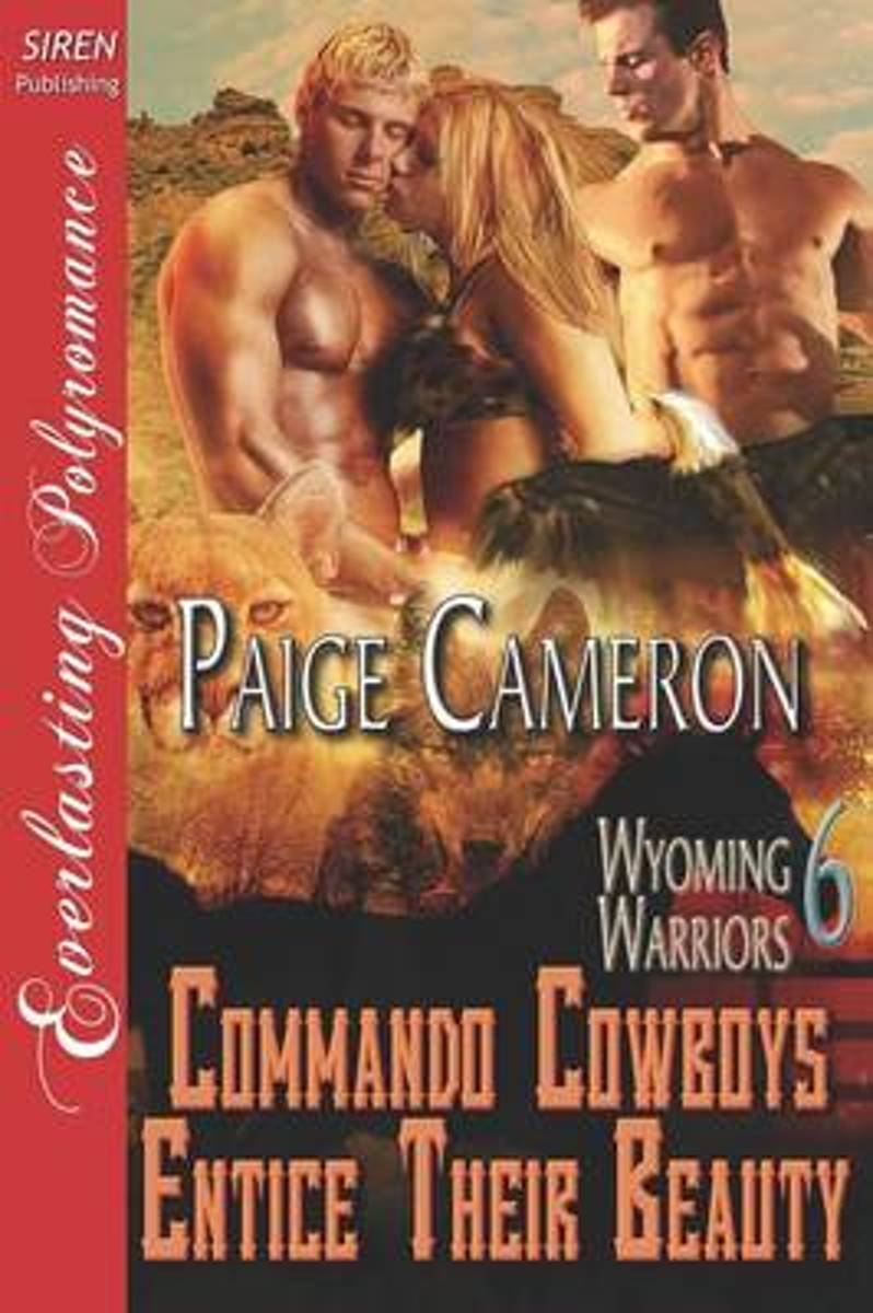 Commando Cowboys Entice Their Beauty [Wyoming Warriors 6] (Siren Publishing Everlasting Polyromance)