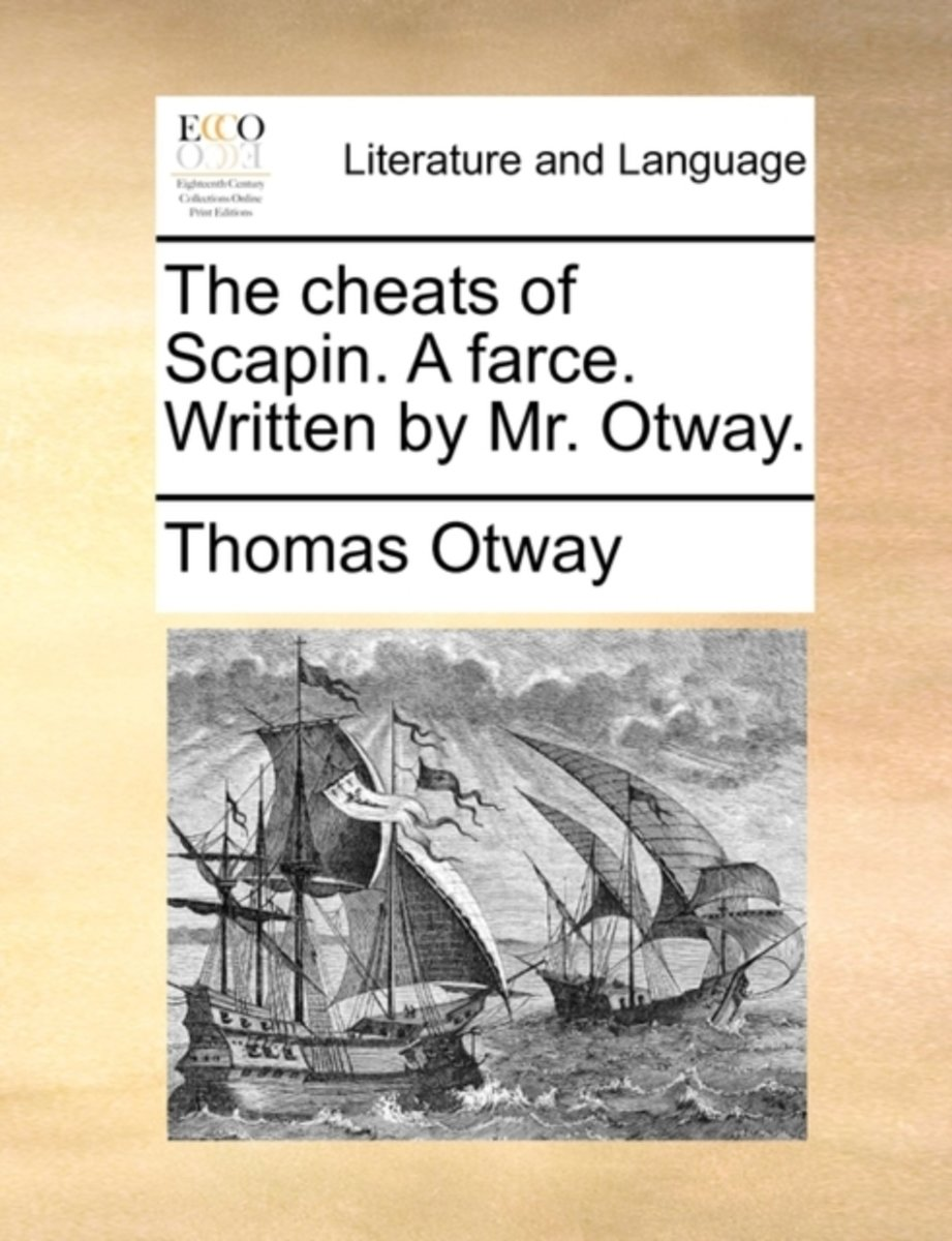 The Cheats of Scapin. a Farce. Written by Mr. Otway