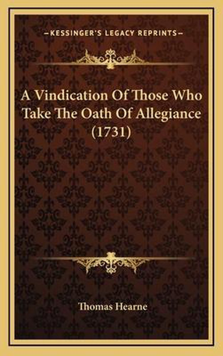 A Vindication of Those Who Take the Oath of Allegiance (1731)