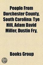 People From Dorchester County, South Carolina: Tye Hill, Adam David Miller, Dustin Fry,
