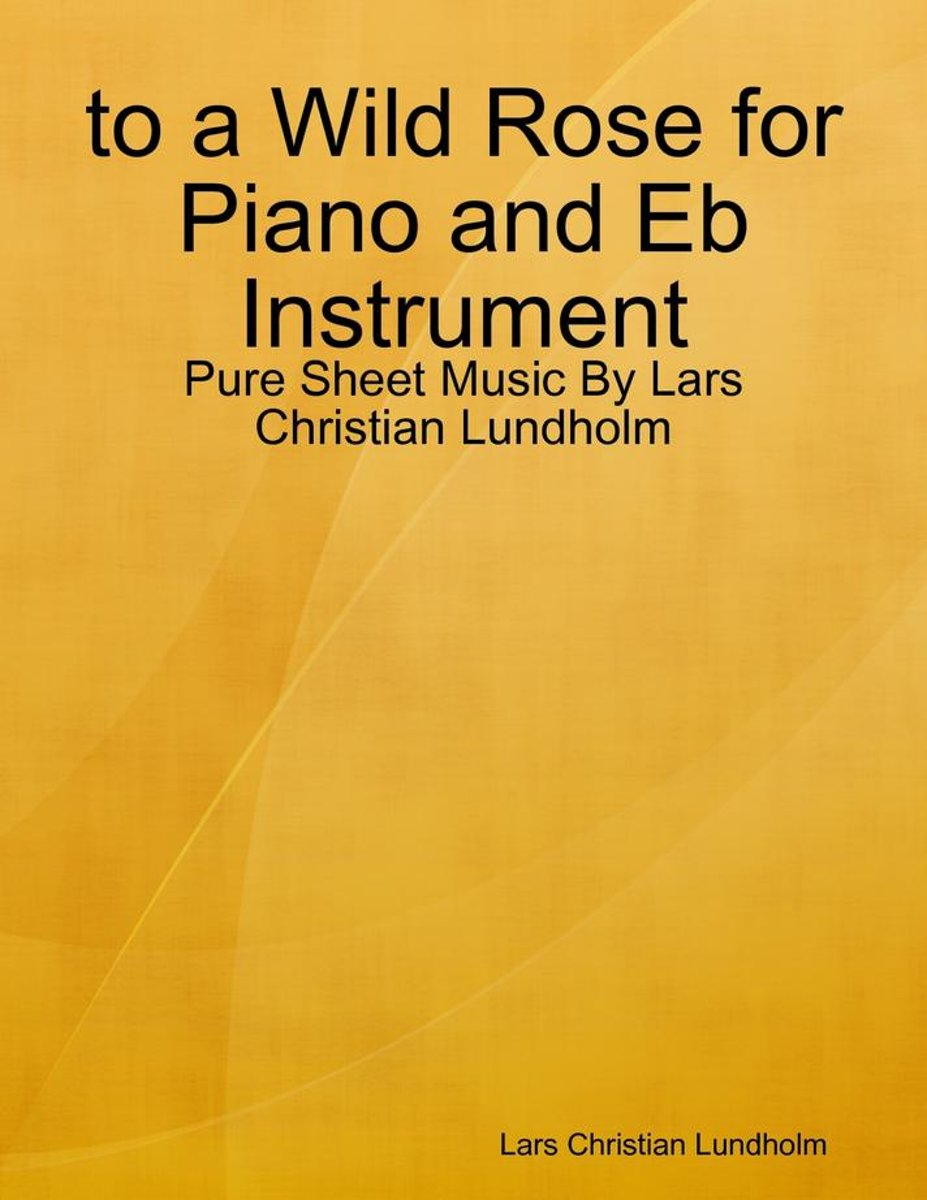 to a Wild Rose for Piano and Eb Instrument - Pure Sheet Music By Lars Christian Lundholm