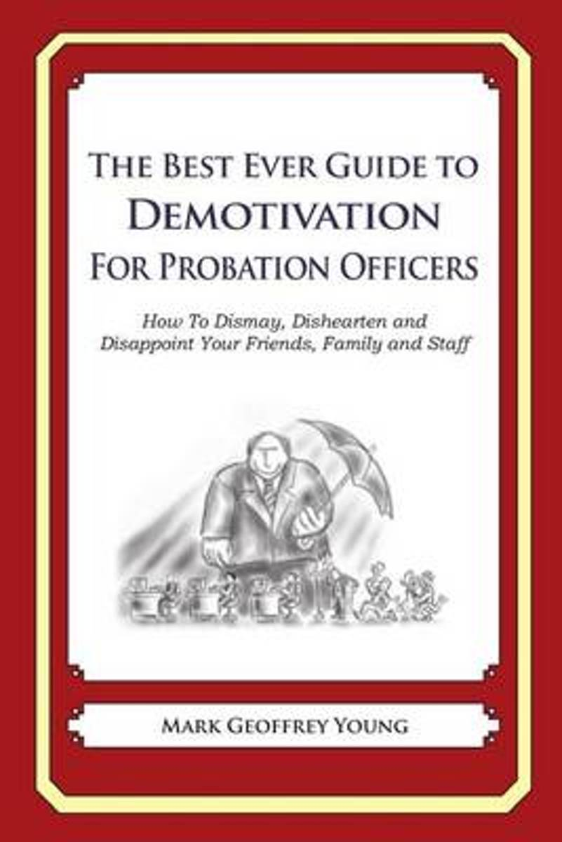 The Best Ever Guide to Demotivation for Probation Officers