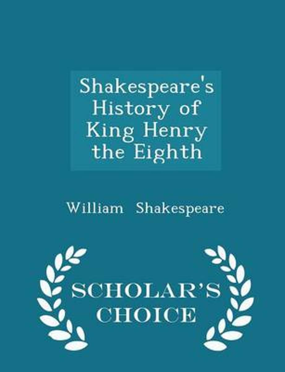 Shakespeare's History of King Henry the Eighth - Scholar's Choice Edition