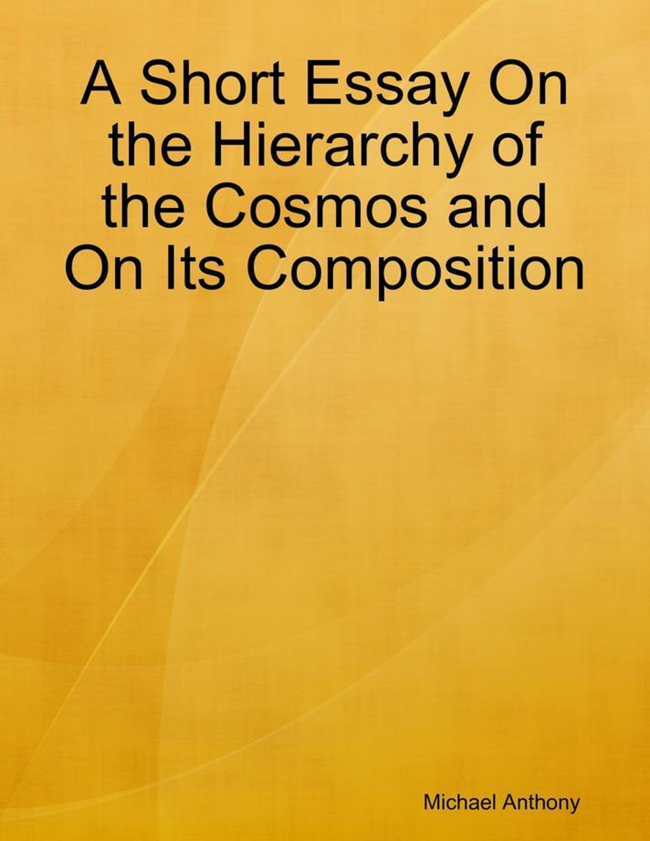 A Short Essay On the Hierarchy of the Cosmos and On Its Composition